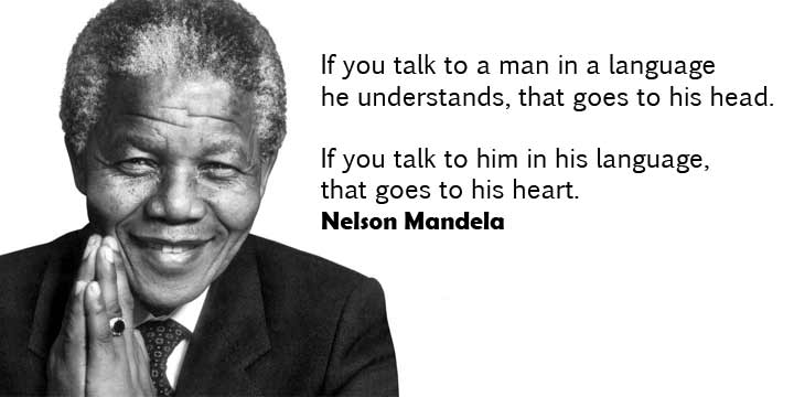"""If you talk to a man in his language, that goes to his heart,"" said Nelson Mandela."
